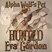 Alpha Wolf's Pet: Hunted, Book 3 | Eva Gordon