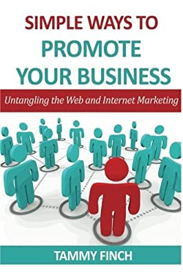 Simple ways to Promote your Business: Untangling the web and Internet Marketing by Tammy Finch (2013-01-21)