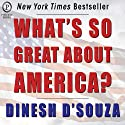 What's So Great About America Audiobook by Dinesh D'Souza Narrated by Dinesh D'Souza