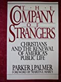 The company of strangers: Christians and the renewal of America's public life (0824500962) by Parker J Palmer