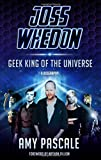 Image of Joss Whedon: Geek King of the Universe - A Biography