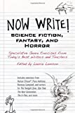 Now Write! Science Fiction, Fantasy and Horror: Speculative Genre Exercises from Todays Best Writers and Teachers