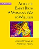 Robin Lim After the Baby's Birth: A Woman's Way to Wellness - A Complete Guide for Postpartum Women