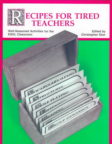 Recipes for Tired Teachers: Well-seasoned Activities for the School Classroom (Longman)
