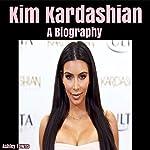 Kim Kardashian: A Biography | Ashley Towns