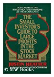 The SMALL INVESTORS GUIDE TO LARGE PROFITS IN THE STOCK MARKET (0684178648) by Heatter, Maida