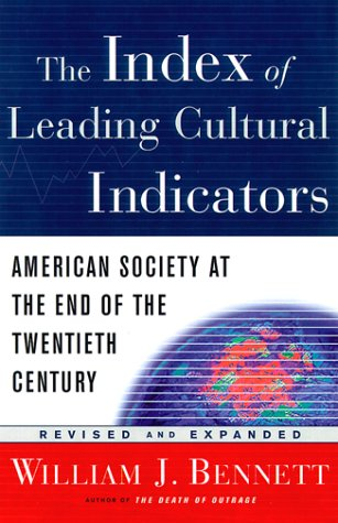 Index of Leading Cultural Indicators : American Society at the End of the 20th Century, WILLIAM J. BENNETT