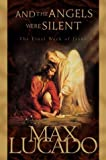 And the Angels Were Silent: The Final Week of Jesus (1576735990) by Max Lucado