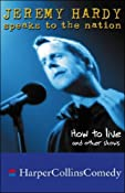 Jeremy Hardy Speaks To The Nation - How to Live and Other Shows