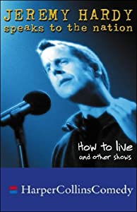 Jeremy Hardy Speaks to the Nation: How to Live and Other Shows | [Jeremy Hardy]