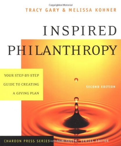 Inspired Philanthropy: Your Step-by-Step Guide to Creating a Giving Plan, 2nd Edition, Gary, Tracy; Kohner, Melissa; Klein, Kim
