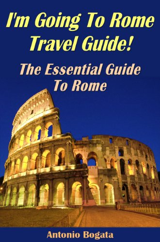 I'm Going to Rome: Your Indespensible Guide To All Things Rome