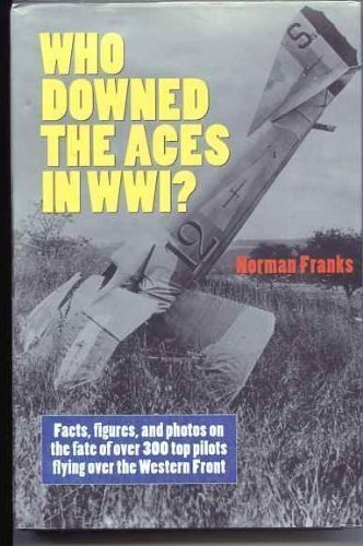 Who Downed the Aces in WW1? Facts, Figures, and Photos on the Fate of Over 300 Top Pilots Flying Over the Western Front (Wwi Aces compare prices)