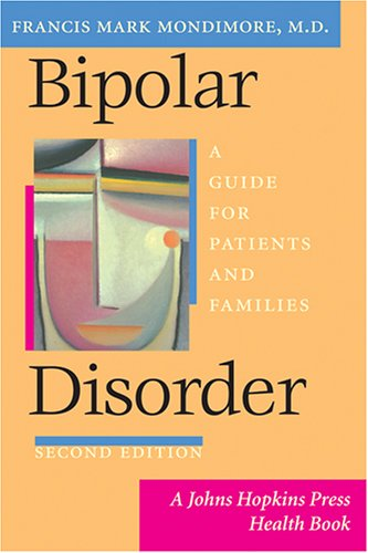 Bipolar Disorder: A Guide for Patients and Families (A Johns Hopkins Press Health Book) (Mark Hopkins Development compare prices)