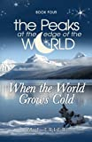 When the World Grows Cold, Book 4 (The Peaks at the Edge of the World)