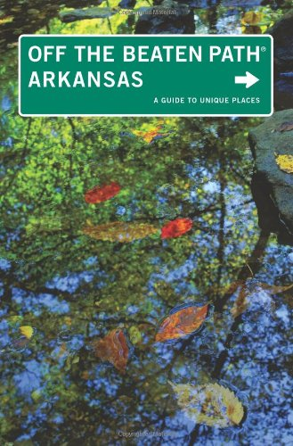 Arkansas Off the Beaten Path®, 9th: A Guide to Unique Places (Off the Beaten Path Series)
