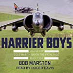Harrier Boys, Volume 1: From the Cold War Through the Falklands, 1969-1990 | Robert Marston