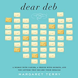 Dear Deb: A Woman with Cancer, a Friend with Secrets, and the Letters That Become Their Miracle | [Margaret Terry]