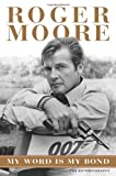 My Word is My Bond: The Autobiography by Moore, Roger (2008) Hardcover Roger Moore