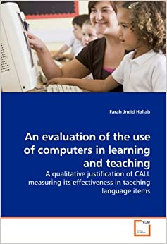 an evaluation of computer usage in teaching arabic language A key reason for the use of technology within a learning situation is to enhance the quality of learning and teaching (groves & o'donoghue 2009) with the rapid development of computer-mediated communication, online forums have become more involved in classroom settings to promote student critical thinking, knowledge construction and language learning autonomy (lim & chai 2004 marra, moore & klimczak 2004).