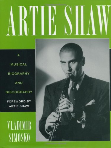 Artie Shaw: A Musical Biography And Discography (Studies In Jazz)
