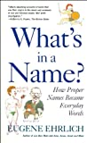 What's in a Name?: How Proper Names Became Everyday Words (0756764033) by Eugene Ehrlich