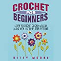 Crochet for Beginners: Learn to Crochet Quickly & Easily Along with 15 Step-by-Step Patterns Audiobook by Kitty Moore Narrated by Sharon Olivia Blumberg