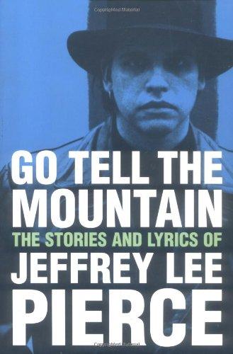 Go Tell the Mountain: The Lyrics and Writings of Jeffrey Lee Pierce