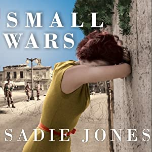 Small Wars: A Novel | [Sadie Jones]