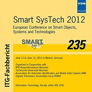 Smart SysTech 2012: European Conference on Smart Objects, Systems and Technologies . June 12 to June 13, 2012 in Munich, Germany