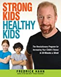 Image of Strong Kids, Healthy Kids: The Revolutionary Program for Increasing Your Child&amp;#039;s Fitness in 30 Minutes a Week