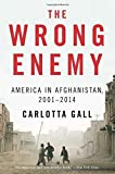 img - for The Wrong Enemy: America in Afghanistan, 2001-2014 by Carlotta Gall (14-Apr-2015) Paperback book / textbook / text book