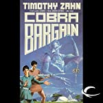 Cobra Bargain: Cobra Trilogy, Book 3 (       UNABRIDGED) by Timothy Zahn Narrated by Stefan Rudnicki