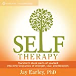 Self-Therapy: Transform Stuck Parts of Yourself into Inner Resources of Strength, Love, and Freedom | Jay Earley PhD