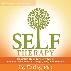 Self-Therapy: Transform Stuck Parts of Yourself into Inner Resources of Strength, Love, and Freedom | [Jay Earley PhD]