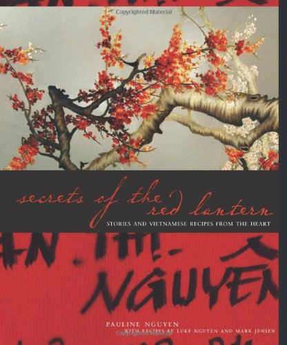 Secrets of the Red Lantern: Stories and Vietnamese Recipes from the Heart