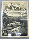In Search of the Wild Dulcimer: Complete instructions on how to play this traditional Appalachian instrument and how to adapt it to contemporary music
