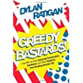 Greedy Bastards: How We Can Stop Corporate Communists, Banksters, and Other Vampires from Sucking America Dry 1st (first) Edition by Ratigan, Dylan published by Simon & Schuster (2012)