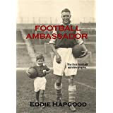 Football Ambassador: The Autobiography of an Arsenal Legendby Eddie Hapgood