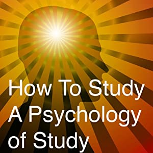 How to Study: A Psychology of Study: Being a Manual for the Use of Students and Teachers | [Harry D. Kitson]