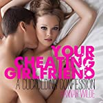 Your Cheating Girlfriend: A Cuckolding Confession   Hannah Wilde