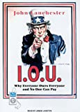 img - for I.O.U.: Why Everyone Owes Everyone and No One Can Pay book / textbook / text book