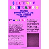 Silence in Heaven And The Butter-Woman And Other Wayside Stories: A Collection of WAYSIDE STORIES and Poetry written by Wayside written in the late ... and hidden by my family for over 100 years. ~ Wayside
