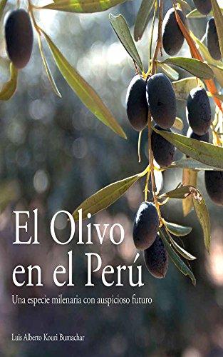 El Olivo en el Perú: Una especie milenaria con auspicioso futuro (Spanish Edition) by Luis Alberto Kouri Bumachar