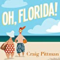Oh, Florida!: How America's Weirdest State Influences the Rest of the Country Audiobook by Craig Pittman Narrated by Mike Chamberlain