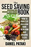The Seed Saving Book: Heirloom and Organic Seed Saving For Beginners: How to Profit by Preserving Rare Heirloom and Organic Seeds