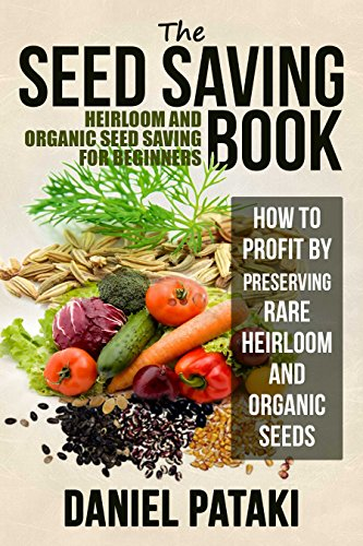 Free Kindle Book : The Seed Saving Book: Heirloom and Organic Seed Saving For Beginners: How to Profit by Preserving Rare Heirloom and Organic Seeds