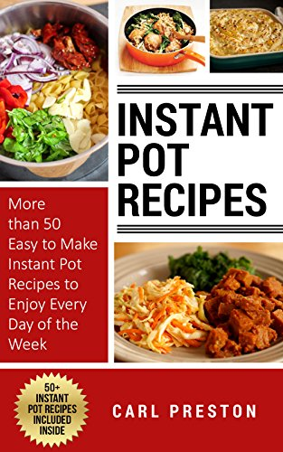Instant Pot Pressure Cooker Cookbook: Instant pot: Electric pressure Cooker Recipes-> Instant Pot Cookbook: Electric pressure cooker: Instant pot starter ... cooker, Instant pot starter recipes Book 1) by Healthy Eating, Carl Preston