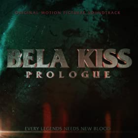 Bela Kiss: Prologue (Original Motion Picture Soundtrack) (Every Legend Needs New Blood) [Explicit]