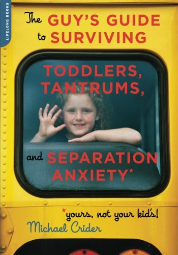 The Guy'S Guide To Surviving Toddlers, Tantrums, And Separation Anxiety (Yours, Not Your Kid'S!) front-887159